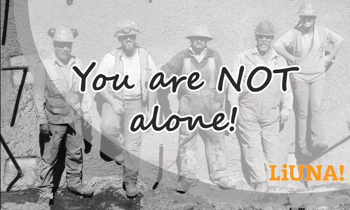not alone, LiUNA, Local 1611, mental health, addiction, union